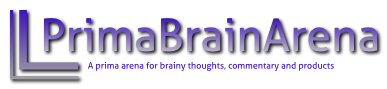 PrimaBrainArena: A prima arena for brainy thoughts, commentary and products